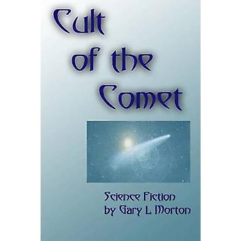 Cult of the Comet by Morton & Gary L.