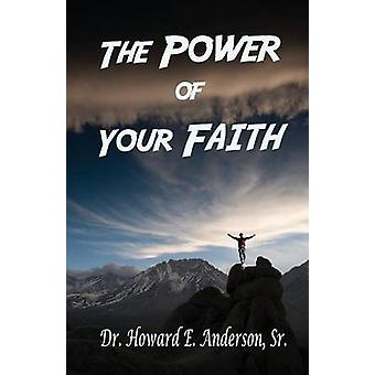 The Power of Your Faith by Anderson & Howard E
