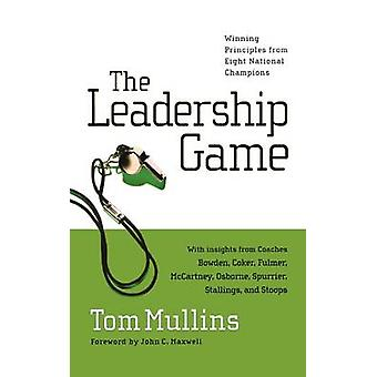 The Leadership Game Winning Principles from Eight National Champions by Mullins & Tom