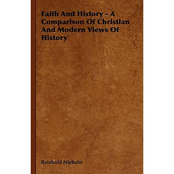 Faith and History  A Comparison of Christian and Modern Views of History by Niebuhr & Reinhold
