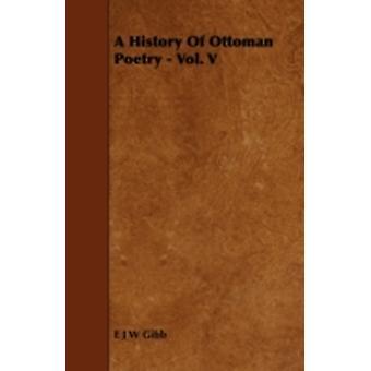 A History Of Ottoman Poetry  Vol. V by Gibb & E J W