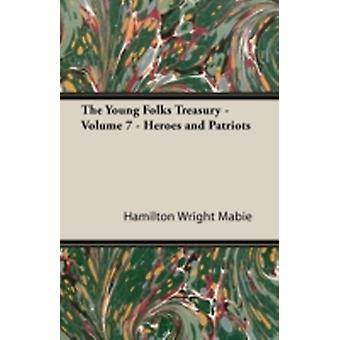The Young Folks Treasury  Volume 7  Heroes and Patriots by Mabie & Hamilton Wright