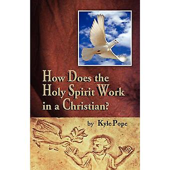 How Does the Holy Spirit Work in a Christian by Pope & Kyle
