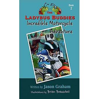 The Ladybug Buddies Incredible Motorcycle Adventure by Graham & Jason