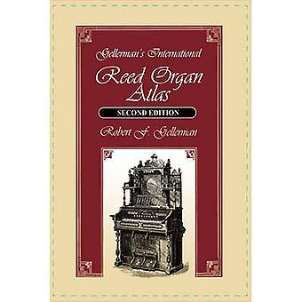 Gellermans International Reed Organ Atlas Second Edition by Gellerman & Robert F.