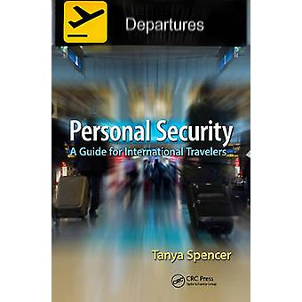 Personal Security - A Guide for International Travelers by Tanya Spenc