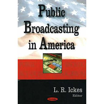Public Broadcasting in America by L. R. Ickes - 9781594546495 Book