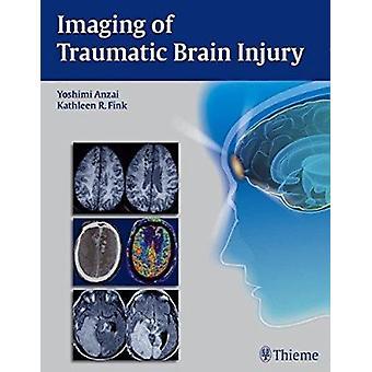 Imaging of Traumatic Brain Injury by Yoshimi Anzai - Kathleen R. Fink