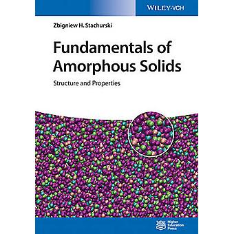 Fundamentals of Amorphous Solids - Structure and Properties by Zbignie