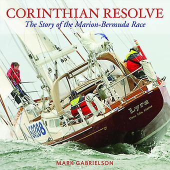 Corinthian Resolve - The Story of the Marion-Bermuda Race by Mark Gabr