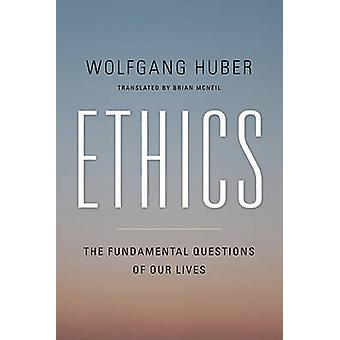 Ethics - The Fundamental Questions of Our Lives by Wolfgang Huber - Br