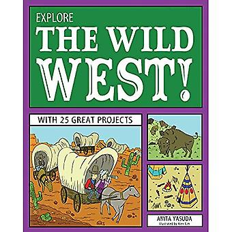 Explore the Wild West!: With 25 Great Projects (Explore Your World)