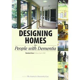 Designing Homes for People with Dementia by Damian Utton - 9781874790