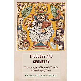 Theology and Geometry  Essays on John Kennedy Tooles A Confederacy of Dunces by Contributions by Anthony G Cirilla & Contributions by Olga Colbert & Contributions by Matt Dawson & Contributions by Connie Eble & Contributions by Christopher R Harris & Contributions by Jessica Hoot