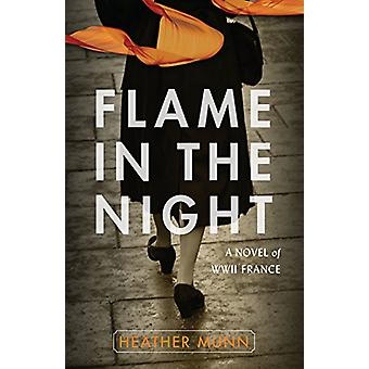Flame in the Night - A Novel of World War II France by Heather Munn -