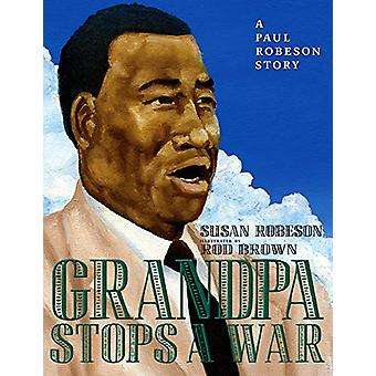 Grandpa Stops A War - A Paul Robeson Story by Susan Robeson - 97816098