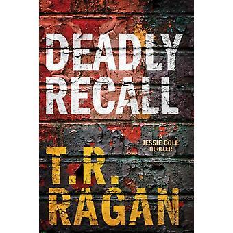 Deadly Recall by T R Ragan