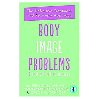 Body Image Problems and Body Dysmorphic Disorder - The Definitive Guid