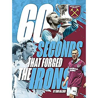 West Ham United - 60 Seconds that forged the Irons - 9781912692934 Bo