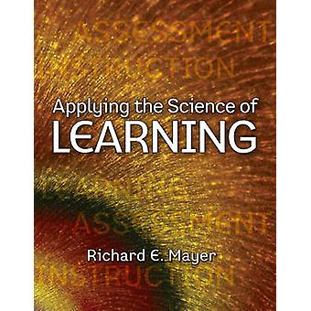 Applying the Science of Learning by Richard E Mayer