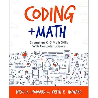Coding  Math  Strengthen K5 Math Skills with Computer Science by Nicol R Howard & Keith Howard