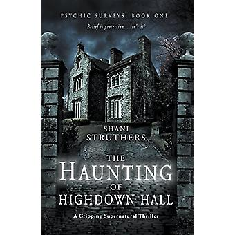 Psychic Surveys Book One - The Haunting of Highdown Hall by Shani Stru