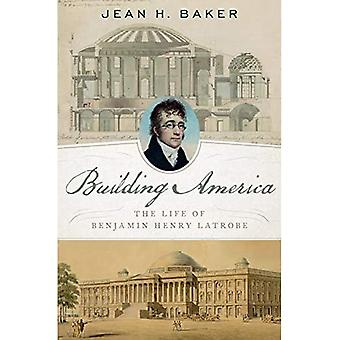 Building America: Het leven van Benjamin Henry Latrobe