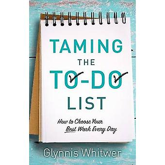 Taming the ToDo List by Preface by Glynnis Whitwer
