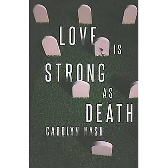 Love is Strong as Death di Carolyn Nash