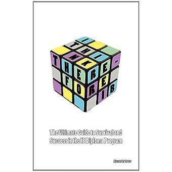 Jeg tror derfor IB: Den ultimative guide til succes og overlevelse i IB Diploma Program