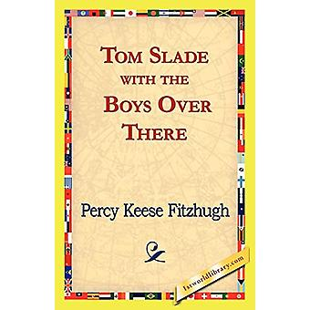 Tom Slade with the Boys Over There by Percy Keese Fitzhugh - 97814218