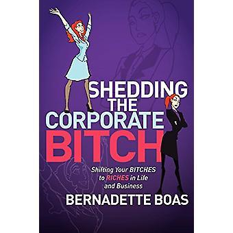 Shedding the Corporate Bitch - Spostare le tue puttane in ricchezze nella vita
