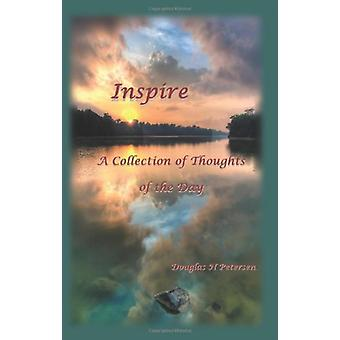 Inspire - A Collection of Thoughts of the Day by Douglas N Petersen -