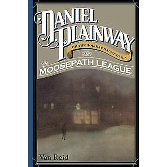 Daniel Plainway - Or the Holiday Haunting of the Moosepath League by V