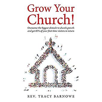 Grow Your Church! - Overcome the biggest obstacle to church growth and
