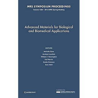 Advanced Materials for Biological and Biomedical Applications Volume 1569 by Edited by Michelle Oyen & Edited by Andreas Lendlein & Edited by William T Pennington & Edited by Lia Stanciu & Edited by Sonke Svenson & Edited by Marc Behl
