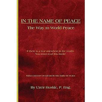 Im Namen des Friedens: Der Weg zum Weltfrieden