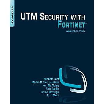 Utm Security with Fortinet Mastering Fortios by Tam & Kenneth