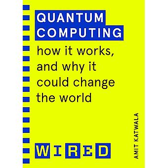 Quantum Computing WIRED guides by Amit Katwala