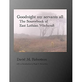 Goodnight My Servants All: The Sourcebook of East Lothian Witchcraft