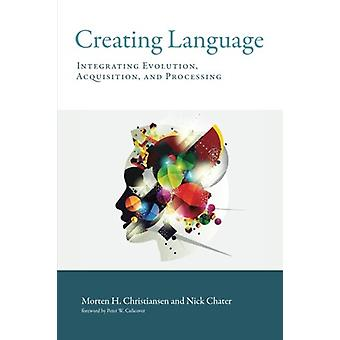 Creating Language - Integrating Evolution - Acquisition - and Processi
