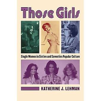 Esas muchachas - mujeres solteras en la Cultura Popular de los años sesenta y setenta por