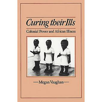 Curing Their Ills - Colonial Power and African Illness by Megan Vaugha