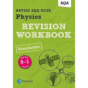 Revise AQA GCSE Physics Foundation Revision Workbook - for the 9-1 exa