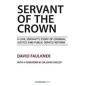 Servant of the Crown - A Civil Servant's Story of Criminal Justice and