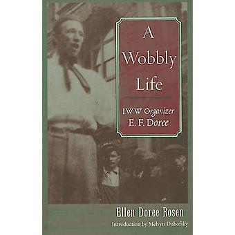 A Wobbly Life - IWW Organizer E.F.Doree by Ellen Doree Rosen - 9780814