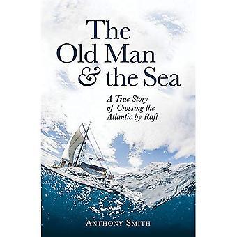 De oude Man en de zee: A True Story van het oversteken van de Atlantische Oceaan door vlot