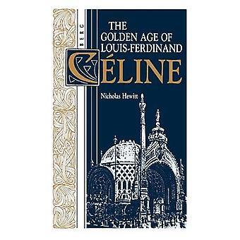 The Golden Age of LouisFerdinand Celine by Hewitt & Nicholas