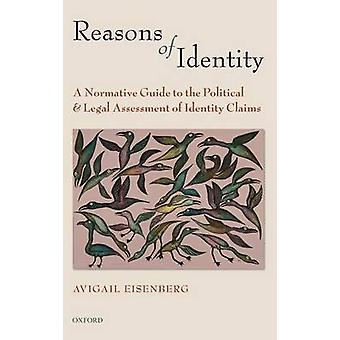 Reasons of Identity A Normative Guide to the Political and Legal Assessment of Identity Claims by Eisenberg & Avigail