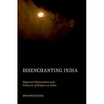 Disenchanting India Organized Rationalism and Criticism of Religion in India by Quack & Johannes